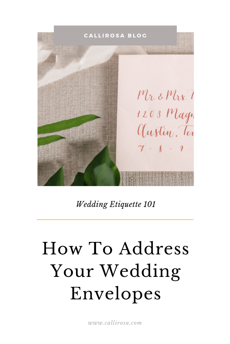 wedding etiquette 101 how to address envelopes by CalliRosa Calligrapher in San Antonio Texas