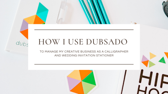 How I use Dubsado To Manage My Creative Business As A Calligrapher and Invitation Designer